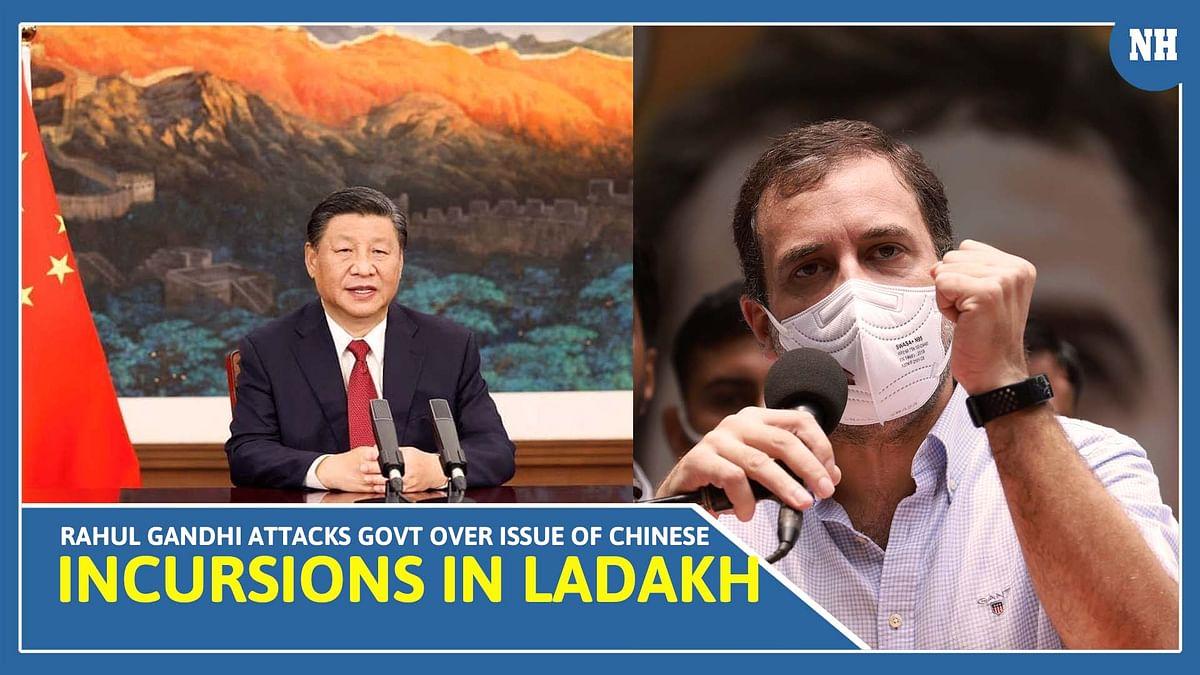 Rahul Gandhi attacks govt over issue of Chinese incursions in Ladakh, Uttarakhand