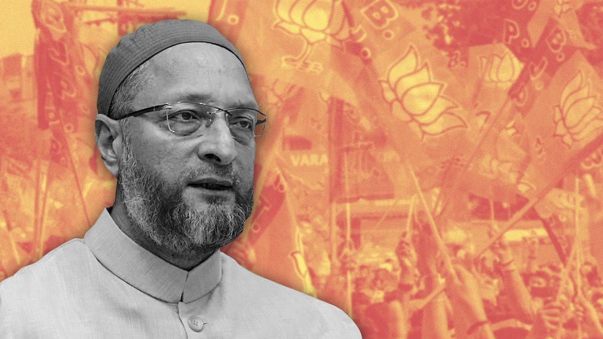 भाजपा को ओवैसी जैसे नेताओं की कई राज्यों में ज़रूरत
