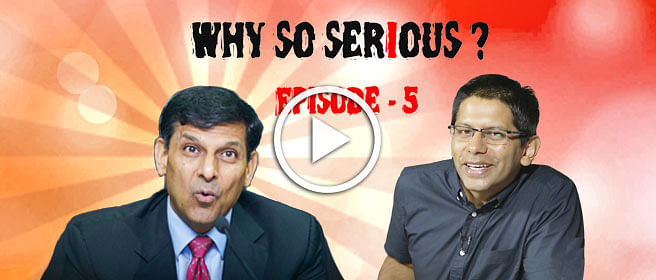 Why So Serious? – Episode 5: Three people who can do Raghuram Rajan's job better than him
