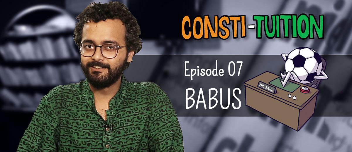 Consti-tuition Episode 07: Babus