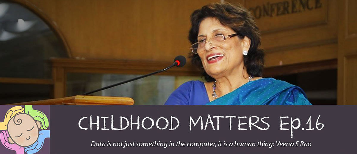 #ChildhoodMatters Episode 16: Data is not just something in the computer, it is a human thing: Veena S Rao