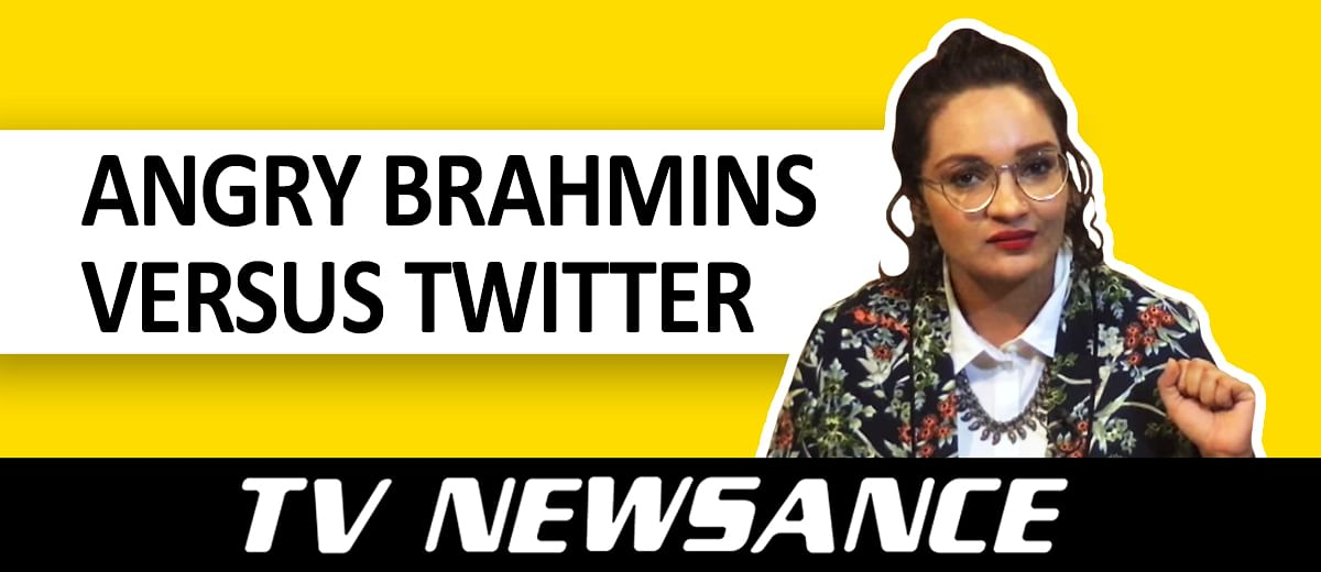 TV Newsance Episode 35: Angry Brahmins Versus Twitter