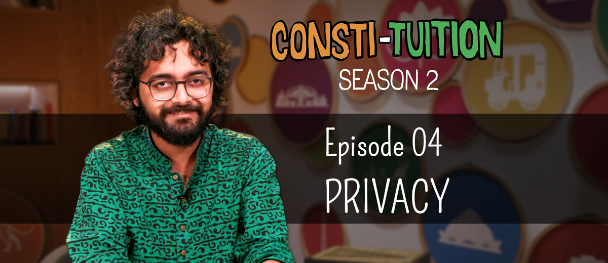 Consti-tuition – Episode 4: Privacy