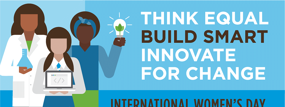 UN IWD theme: Think Equal, Build Smart, Innovate for Change