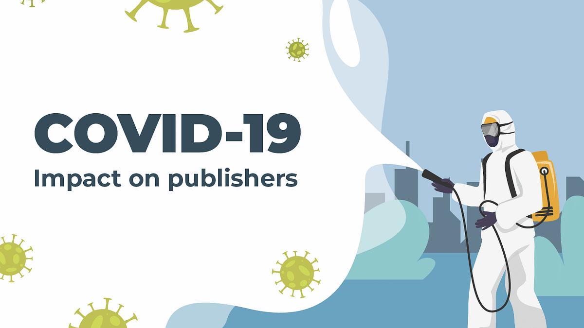 Covid-19 Updates: Impact on Publishers