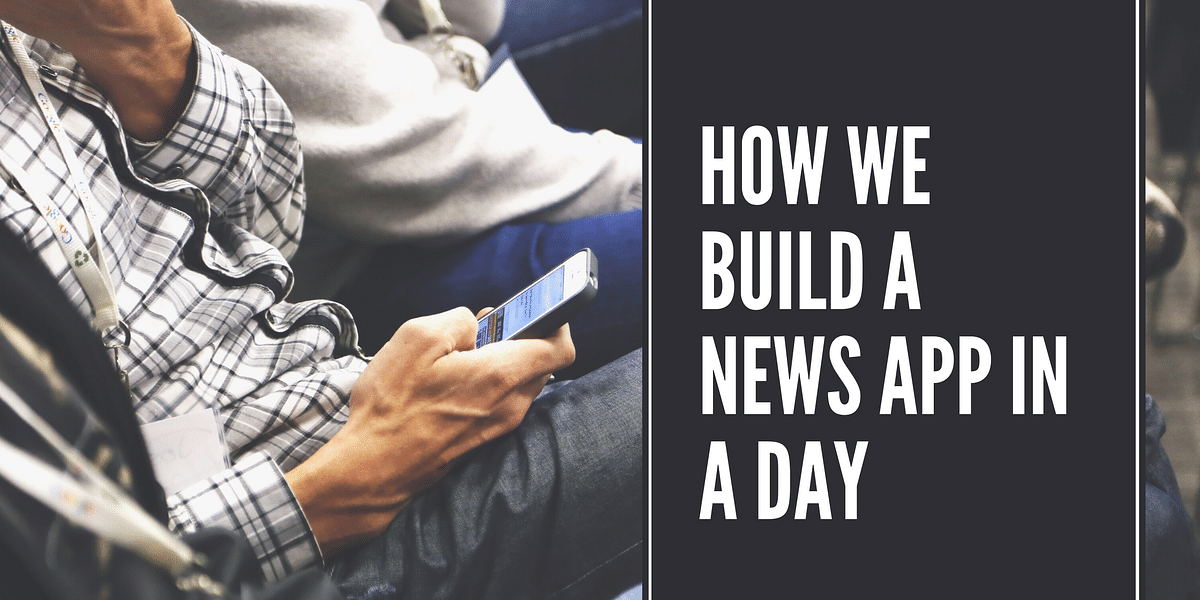 We launched a news mobile app in a day!