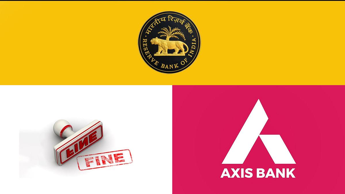 Axis Bank पर गिरी RBI की गाज़, लगाया 5 करोड़ का भारी जुर्माना