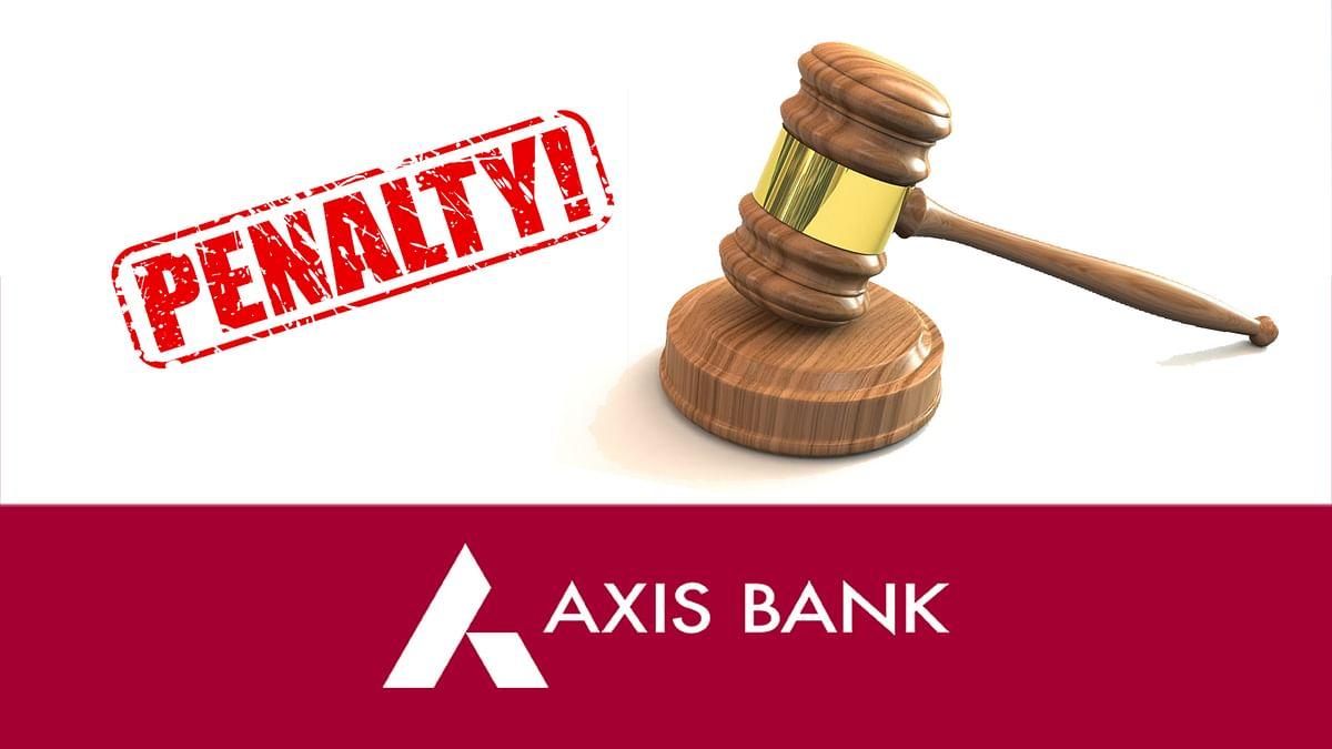 Axis Bank पर टूटा RBI का पहाड़, लगा लाखों का जुर्माना