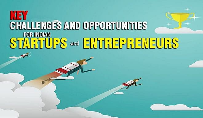 Key Challenges and Opportunities for Indian Startups and Entrepreneurs
