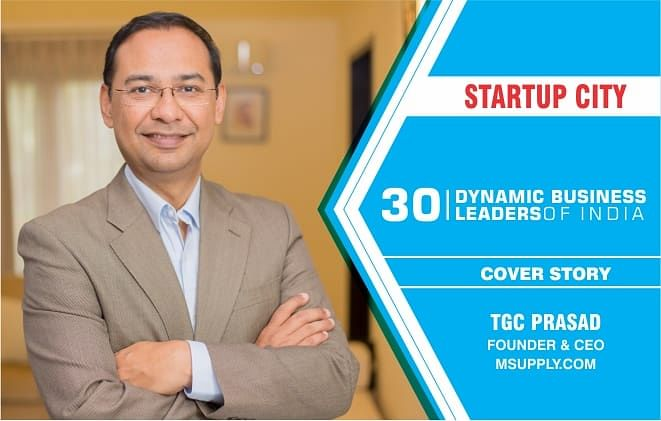 Lessons from leadership: A talk with TGC Prasad, Founder & CEO of India's fastest growing B2B2C e-commerce company in the construction, interiors and infrastructure category: MSupply.com