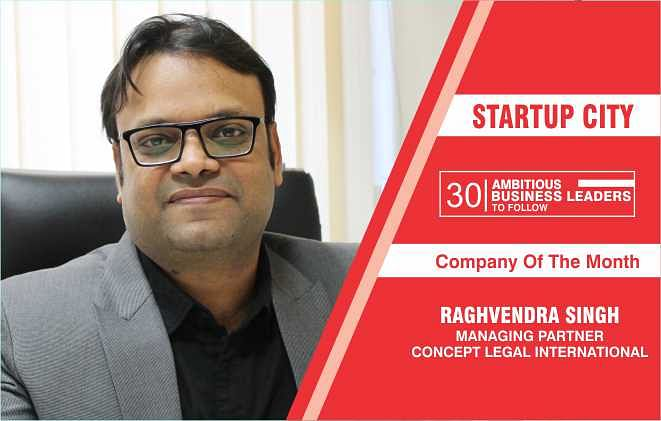 Raghvendra Singh of Concept legal International disrupting the legal consulting market with simple solutions