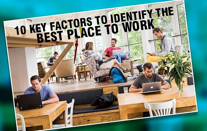 10 Key Factors to Identify the Best Place to Work in the Contemporary World
