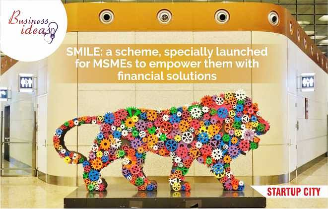 SMILE: a scheme, specially launched for MSMEs to empower them with financial solutions