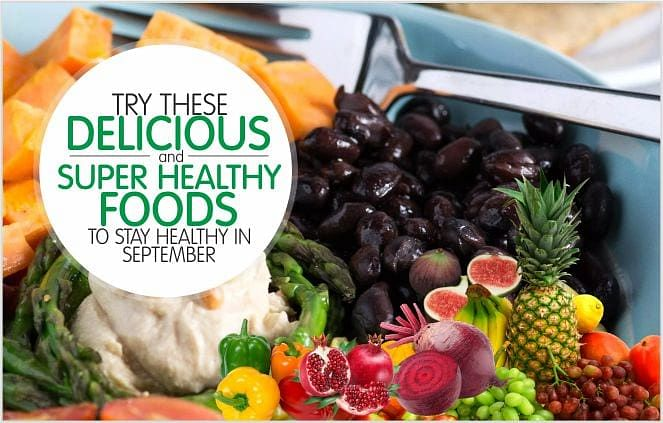 Try these Delicious and Super Healthy Foods to Stay Healthy in September
