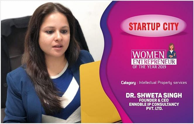 Dr Shweta Singh: an idiosyncratic with multitasking attitude, addressing IP needs with Ennoble IP Consultancy