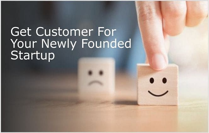 Some Effective Ways to Get Customer for Your Newly Founded Startup Company