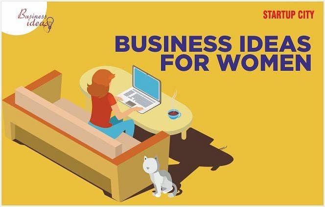 8 Best Home based Business Ideas for Women Entrepreneurs