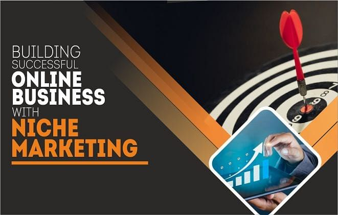 Building Successful Online Business with Niche Marketing