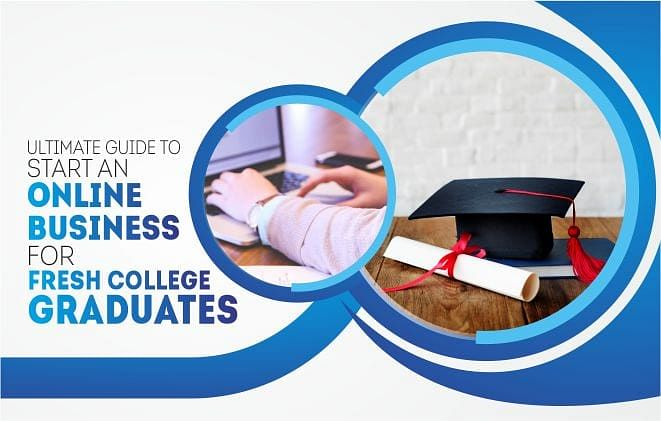 Ultimate Guide to Start an Online Business for Fresh College Graduates