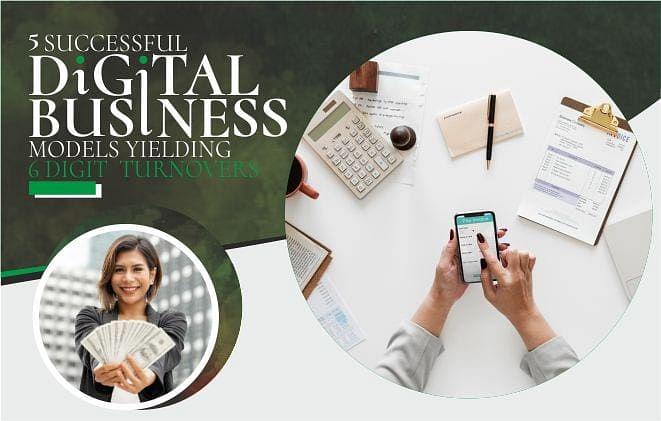 5 Successful Digital Business Models Yielding 6 Digit Turnovers