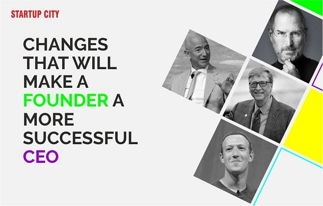 5 Changes That Will Make a Founder a More Successful CEO