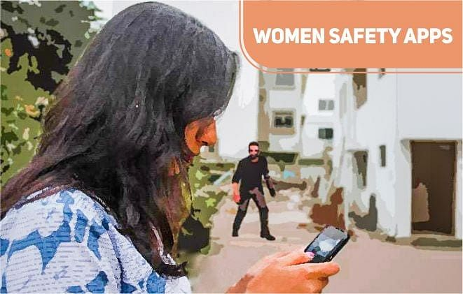 WOMEN SAFETY APPS: FOR THOSE WHO FEEL UNSAFE STEPPING OUT ALONE