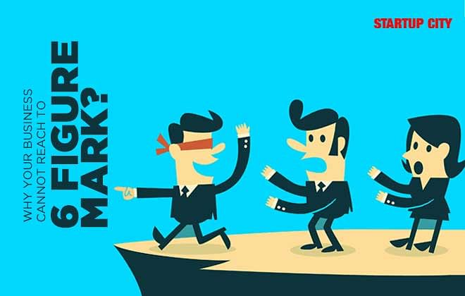 Why Your Business Cannot Reach To 6 Figure Mark?