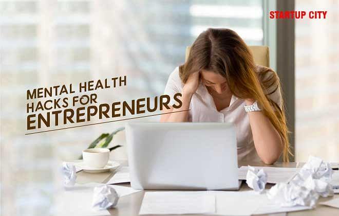 MENTAL HEALTH HACKS FOR ENTREPRENEURS