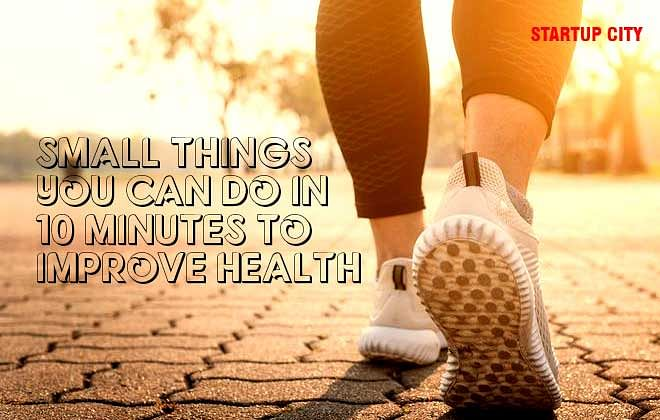 Small Things you can do in 10 Minutes to Improve Health