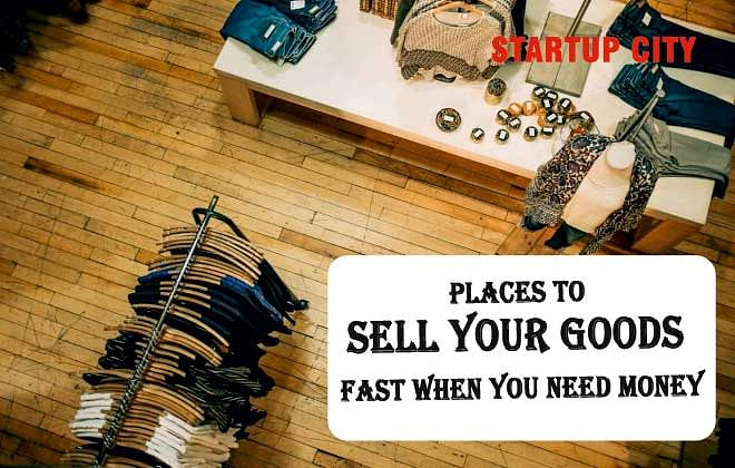 PLACES TO SELL YOUR GOODS FAST WHEN YOU NEED MONEY