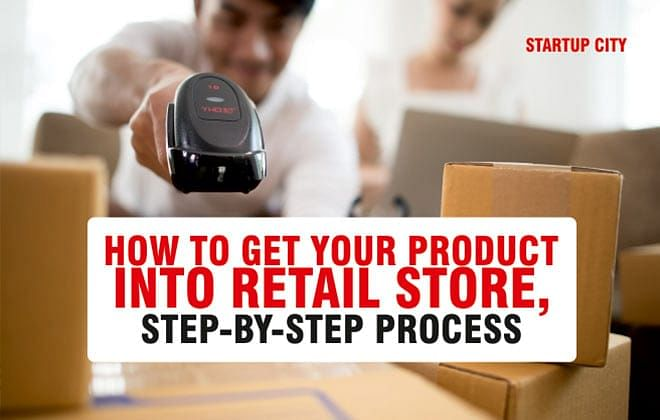 HOW TO GET YOUR PRODUCT INTO RETAIL STORE, STEP-BY-STEP PROCESS