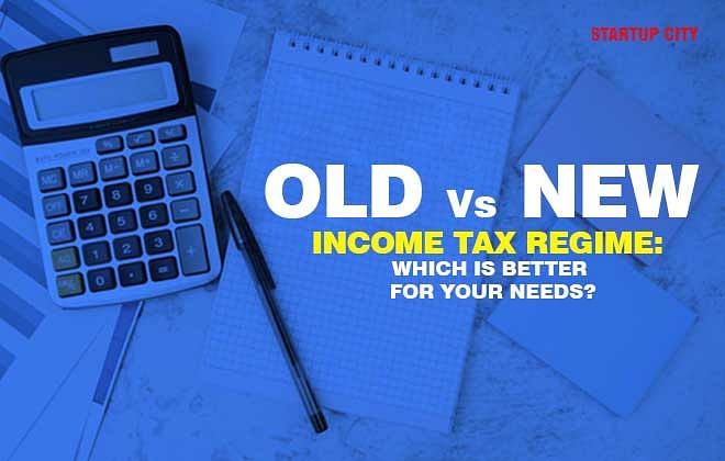 Old Versus New Income Tax Regime: Which is better for Your Needs?