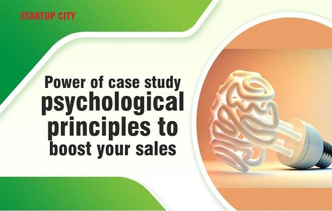 POWER OF CASE STUDY – PSYCHOLOGICAL PRINCIPLES TO BOOST YOUR SALES