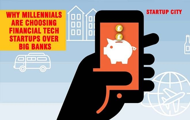 Why Millennials Are Choosing Financial Tech Startups over Big Banks