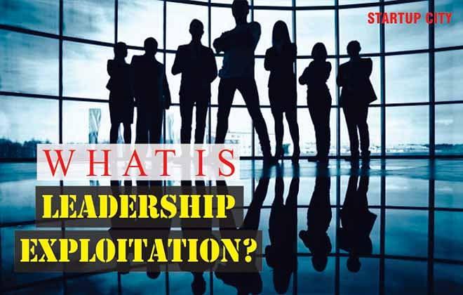 What is Leadership Exploitation?