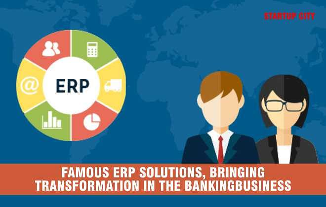 Famous ERP Solutions, Bringing Transformation In The Banking Business