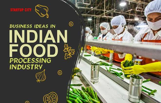 BUSINESS IDEAS IN INDIAN FOOD PROCESSING INDUSTRY