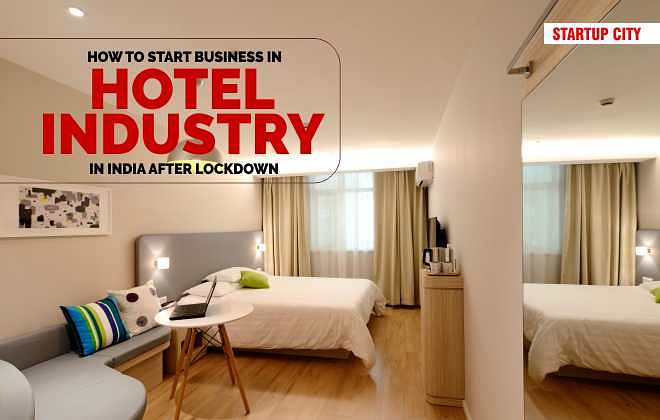 START BUSINESS IN HOTEL INDUSTRY IN INDIA AFTER LOCKDOWN