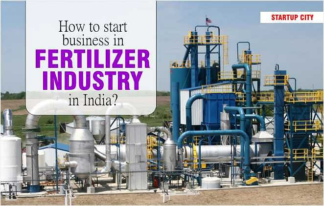 HOW TO START BUSINESS IN FERTILIZER INDUSTRY IN INDIA?