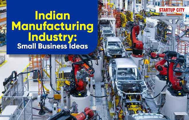INDIAN MANUFACTURING INDUSTRY SMALL BUSINESS IDEAS