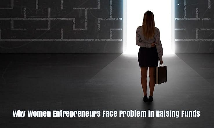 Why Women Entrepreneurs Face Problem in Raising Funds