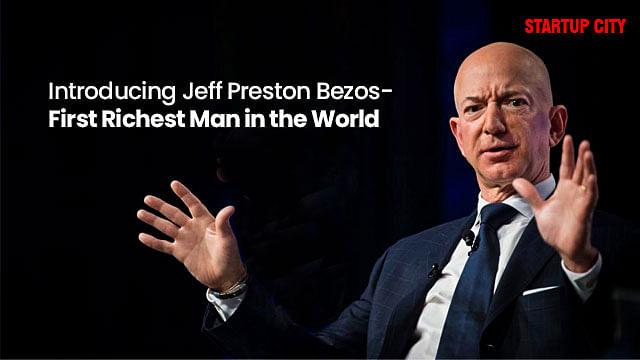 Introducing Jeff Preston Bezos- First Richest Man in the World