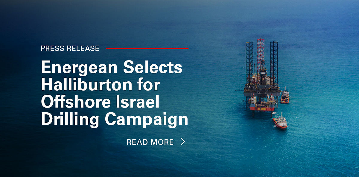 Energean Selects Halliburton for Offshore Israel Drilling Campaign