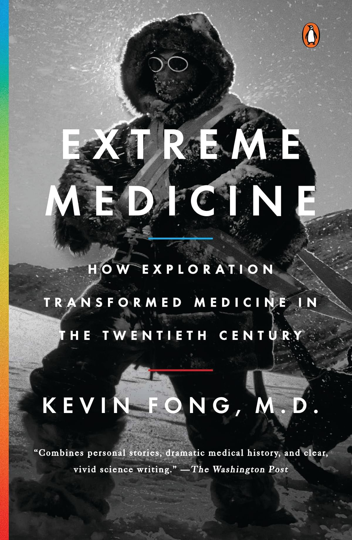 EXTREME MEDICINE How Exploration Transformed Medicine in the Twentieth Century  Written By: Kevin Fong