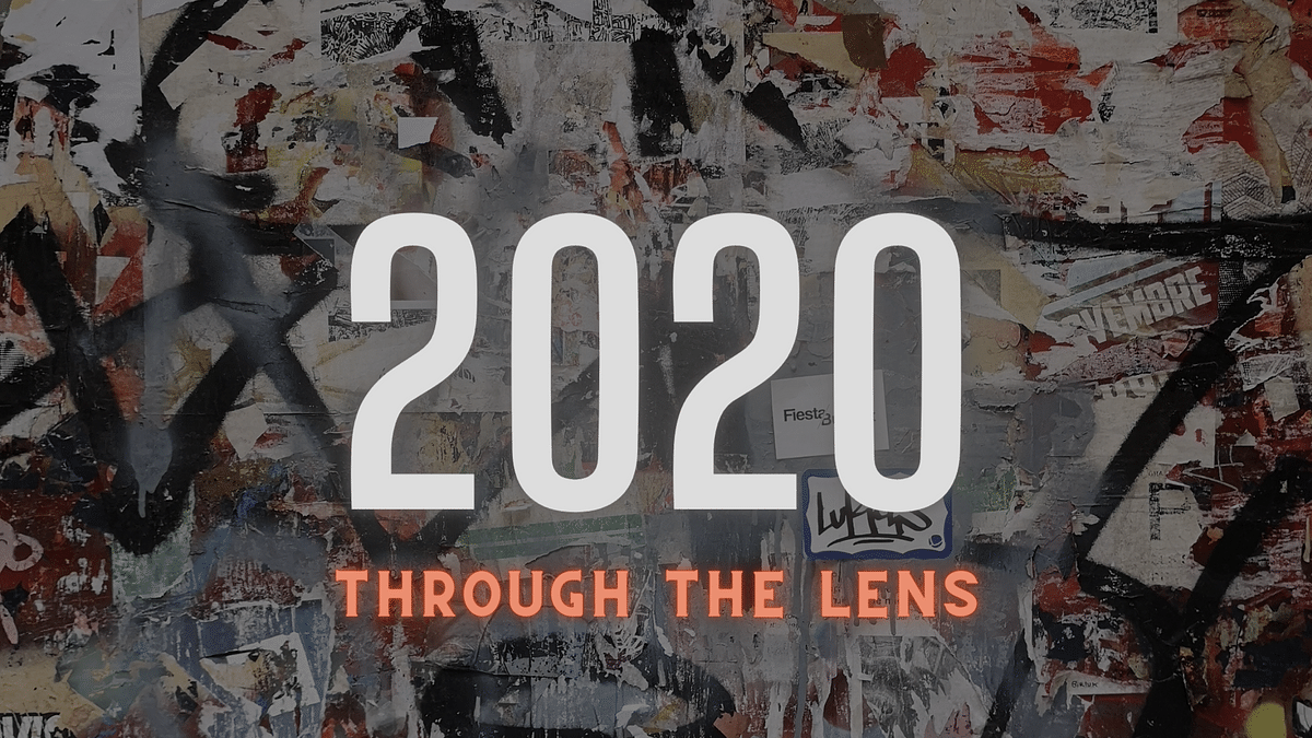 An Unbelievable Year: 2020 through the lens