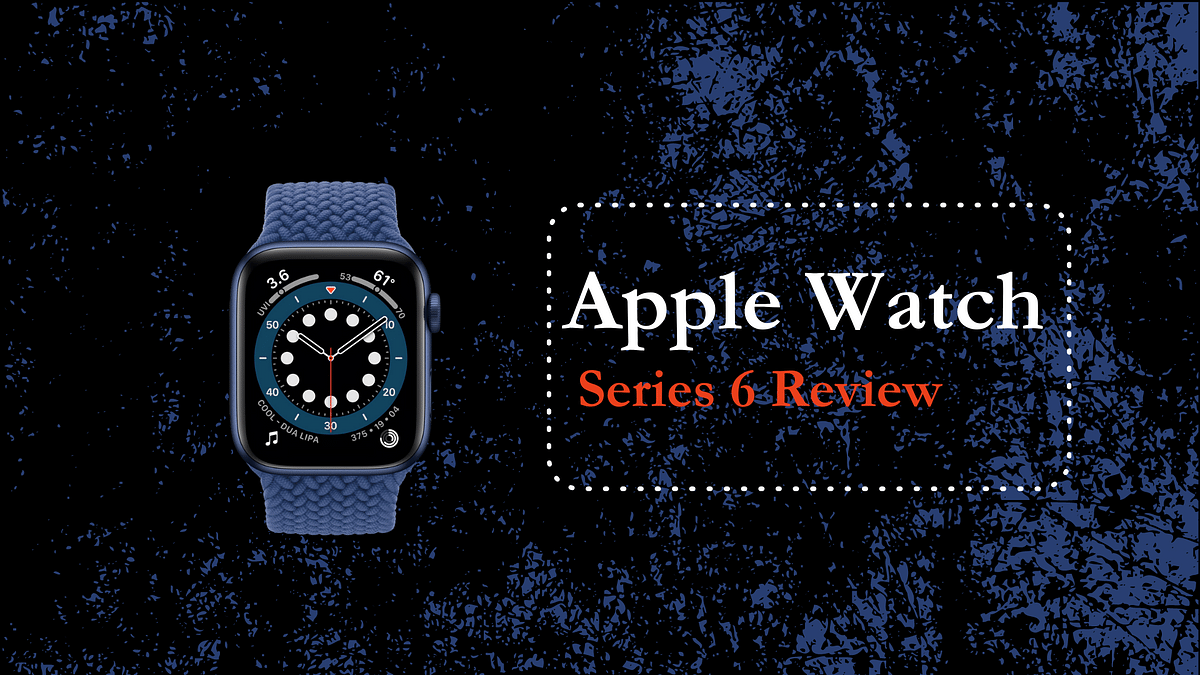 Apple Watch Series 6 Review: The fitness buddy you need in 2021!