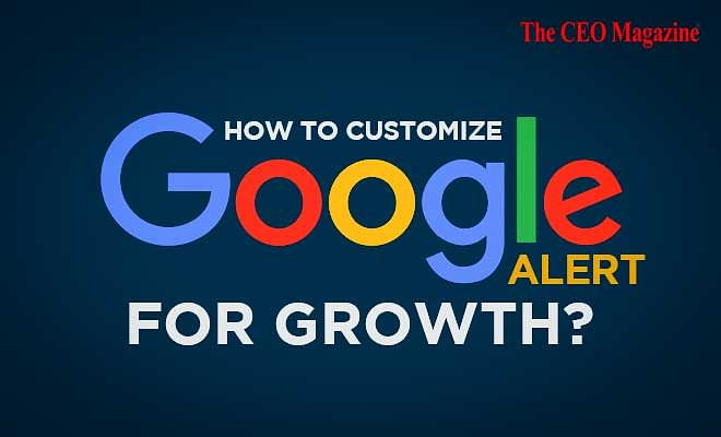 How To Customize Google Alerts For Growth?