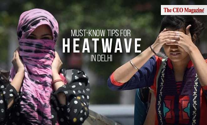 Must-Know Tips For Heatwave in Delhi