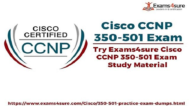 The Best & Ultimate Guide to Pass Cisco CCNP 350-501 Exam by Exams4sure