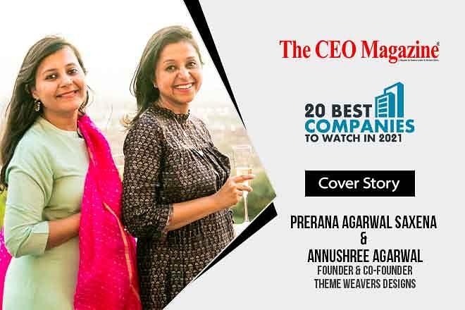 Prerana Agarwal Saxena & Annushree Agarwal, The Founders of Theme Weavers Designs Placing India On a Global Platform